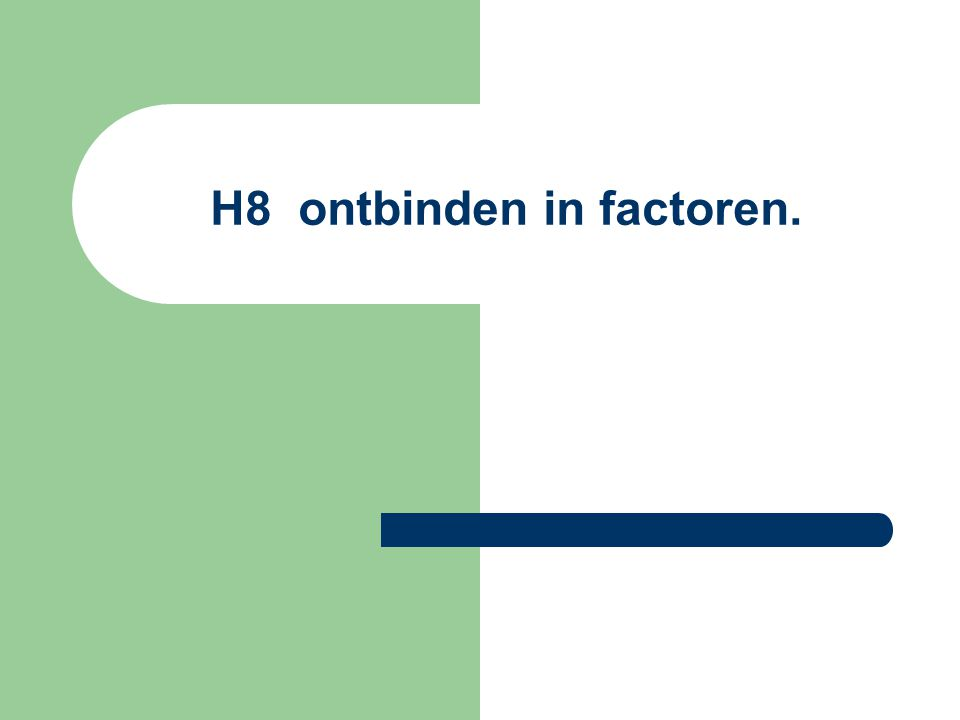 H8 ontbinden in factoren.