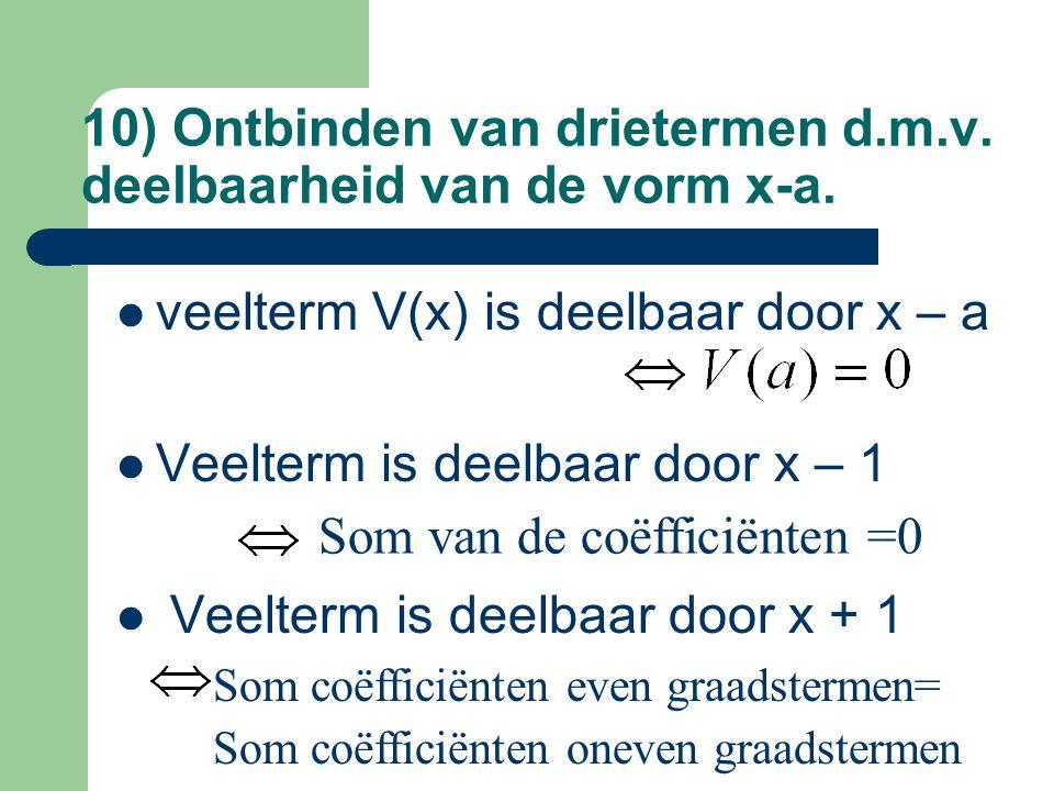 10) Ontbinden van drietermen d.m.v. deelbaarheid van de vorm x-a. veelterm V(x) is deelbaar door x – a Veelterm is deelbaar door x – 1 Veelterm is dee