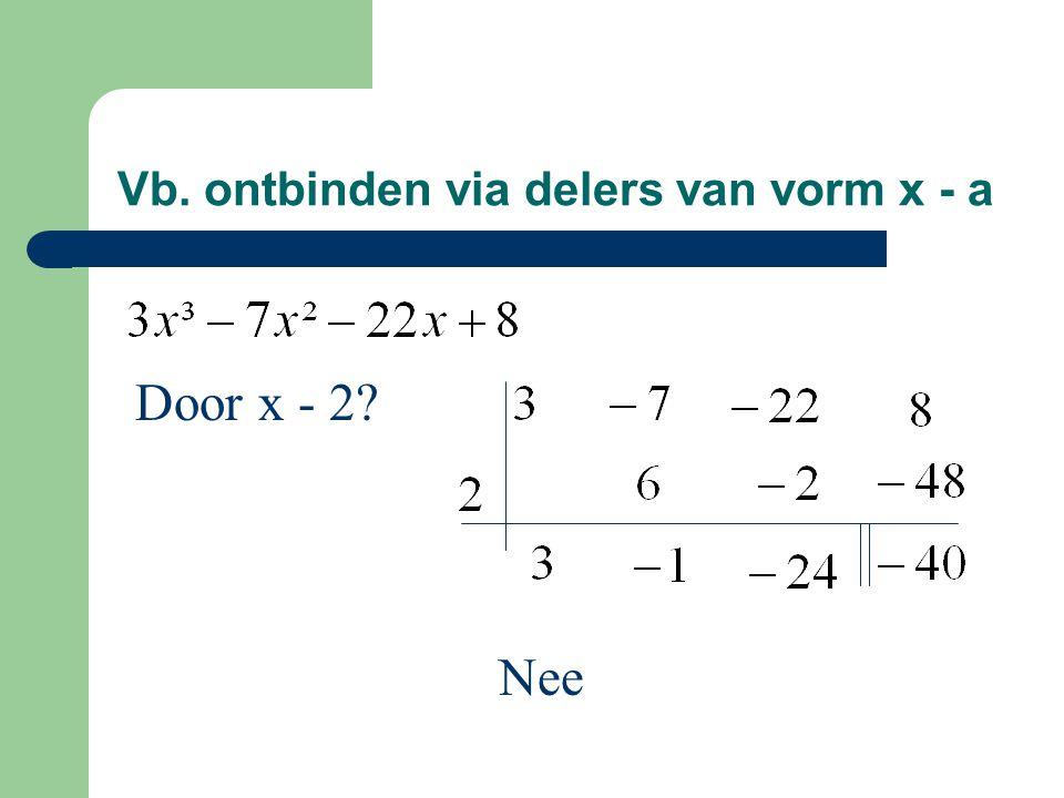 Vb. ontbinden via delers van vorm x - a Door x - 2? Nee