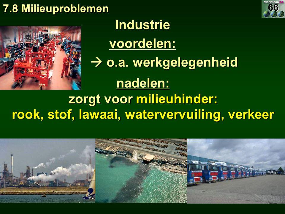 Industrievoordelen:  o.a. werkgelegenheid  o.a. werkgelegenheid nadelen: zorgt voor milieuhinder: rook, stof, lawaai, watervervuiling, verkeer 7.8 M