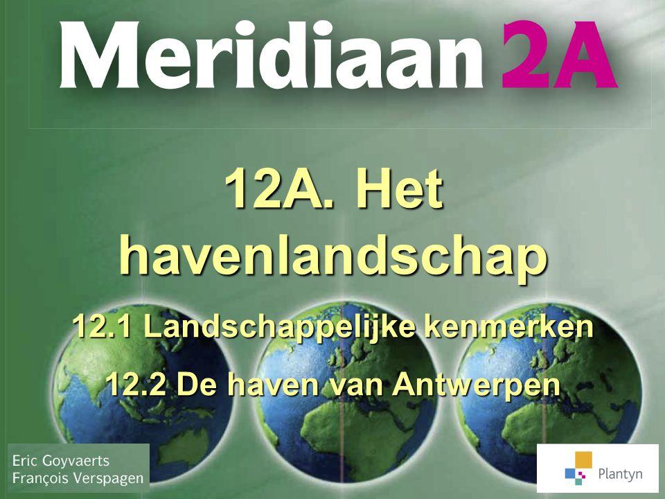 12A. Het havenlandschap 12.1 Landschappelijke kenmerken 12.2 De haven van Antwerpen