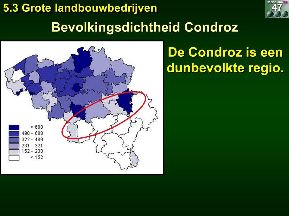 Bevolkingsdichtheid Condroz De Condroz is een dunbevolkte regio. 5.3 Grote landbouwbedrijven 47
