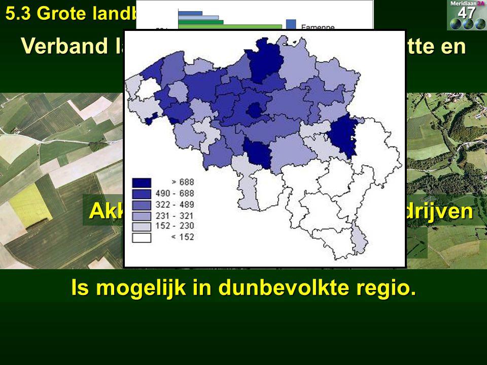 Verband landbouwtype, bedrijfsgrootte en bevolkingsdichtheid gemengde bedrijven Akkerbouw en Is mogelijk in dunbevolkte regio. 5.3 Grote landbouwbedri