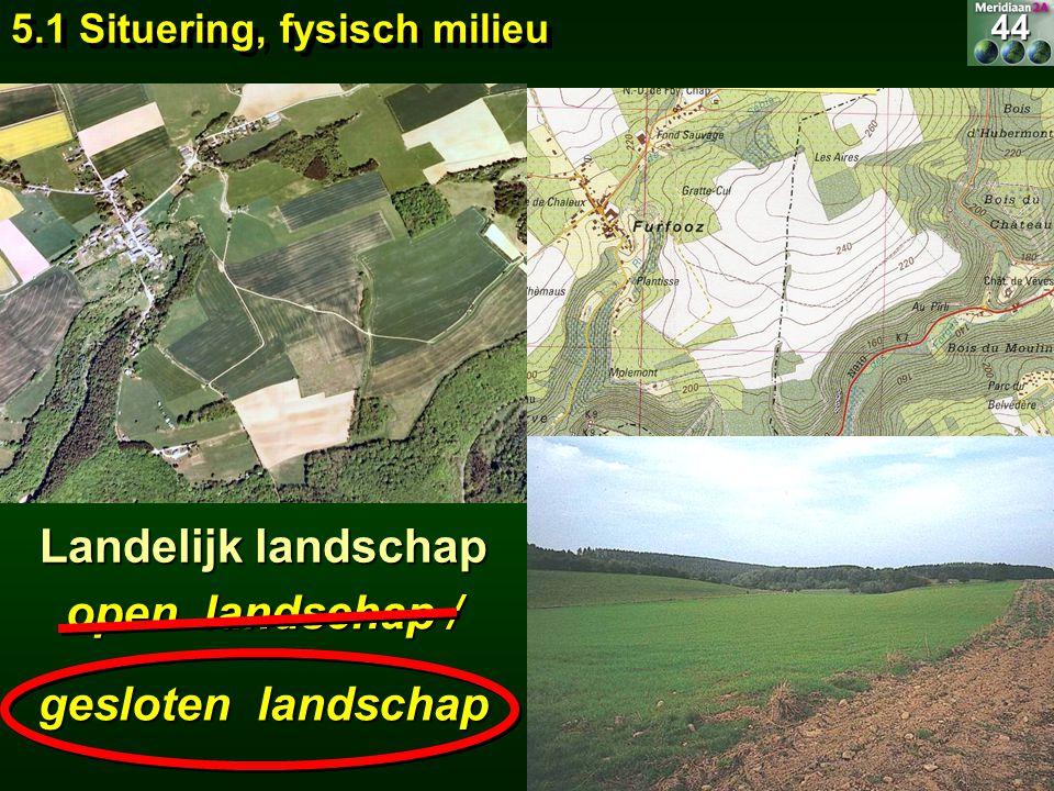 Landelijk landschap open landschap / gesloten landschap 5.1 Situering, fysisch milieu 44