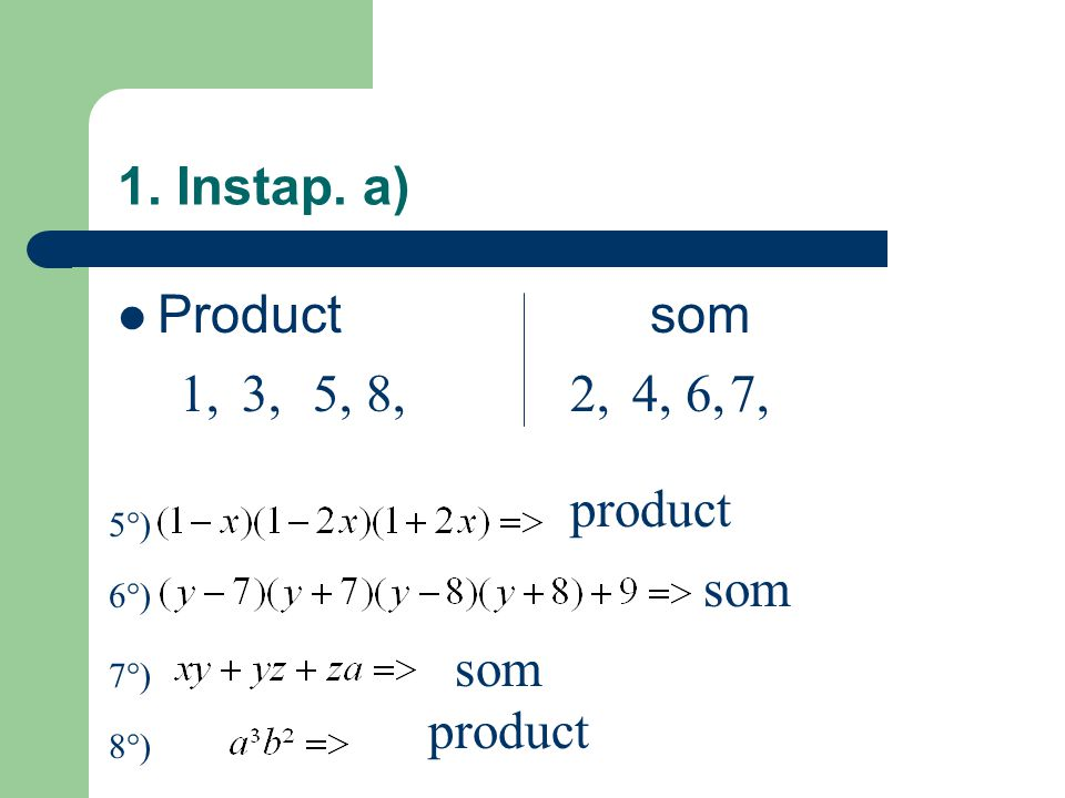 1. Instap. a) Productsom 5°) product 1, 6°) som 2, 7°) som 3, 8°) product 4,5,6,7,8,