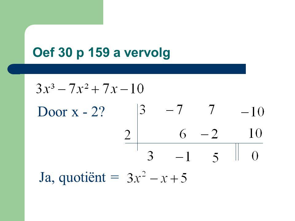 Oef 30 p 159 a vervolg Door x - 2 Ja, quotiënt =