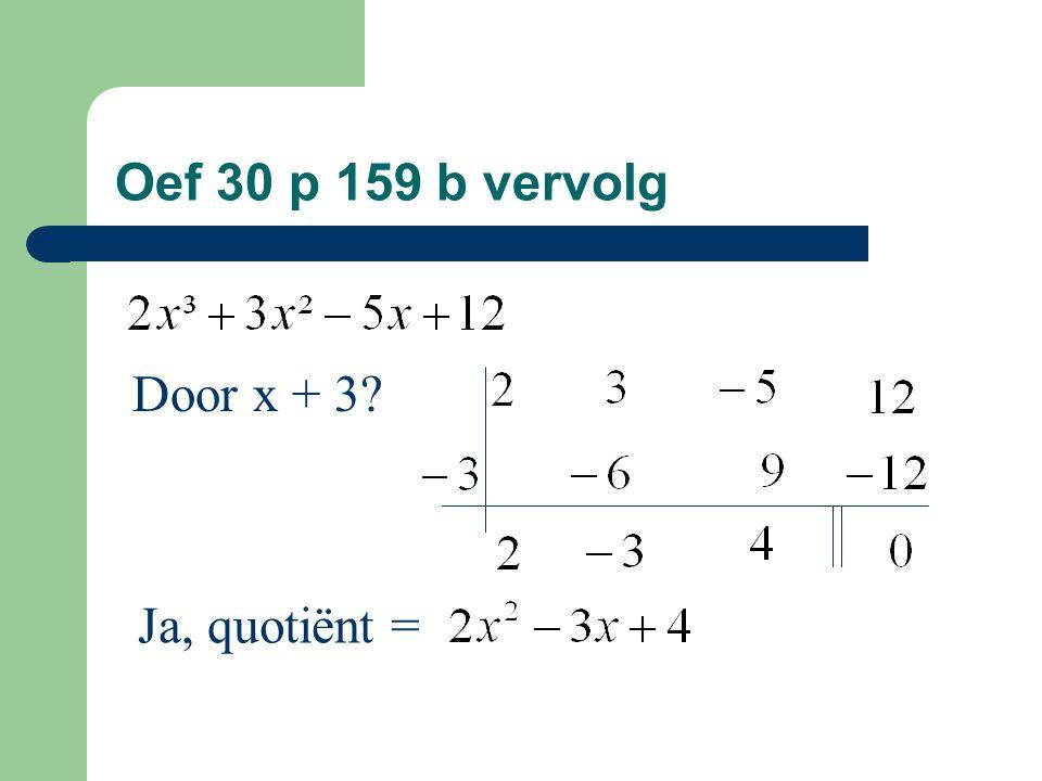 Oef 30 p 159 b vervolg Door x + 3 Ja, quotiënt =