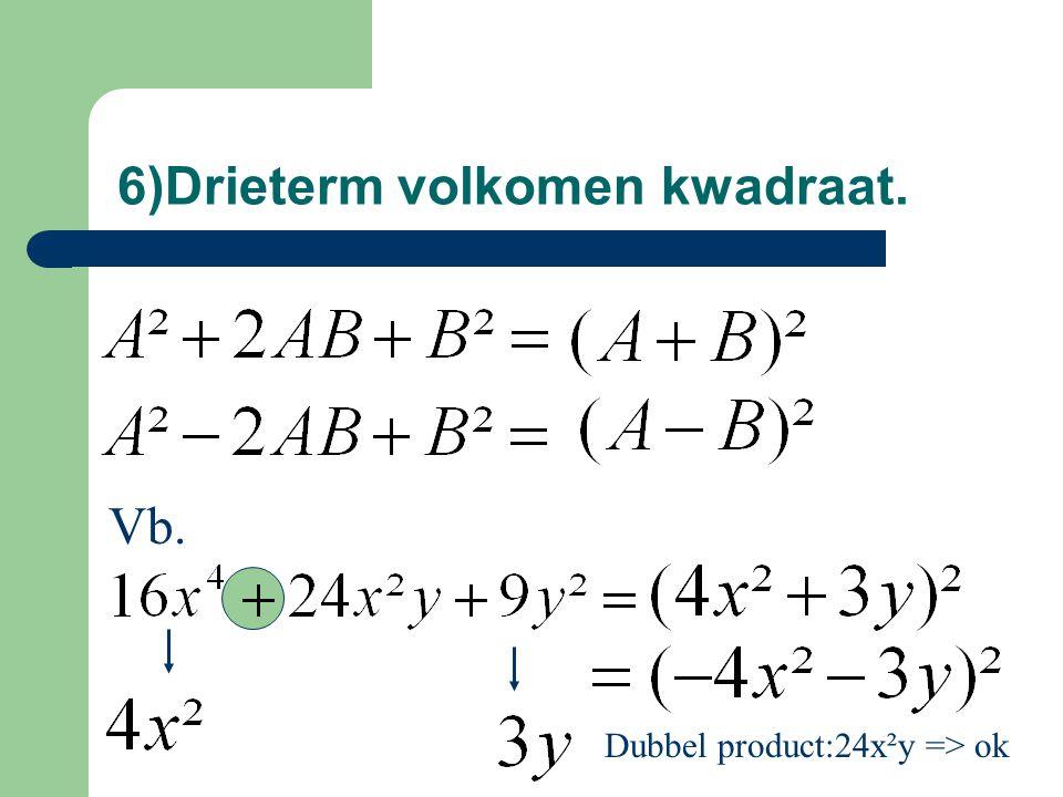 6)Drieterm volkomen kwadraat. Vb. Dubbel product:24x²y => ok
