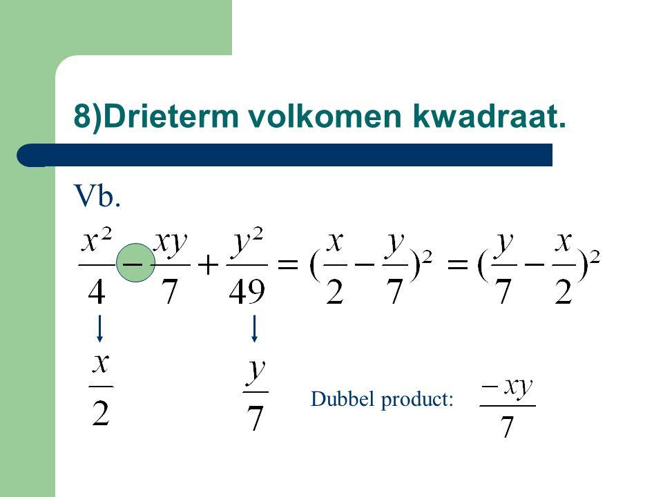 8)Drieterm volkomen kwadraat. Vb. Dubbel product: