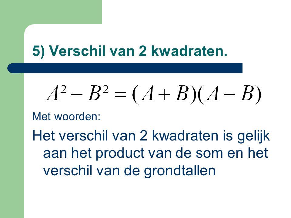 5) Verschil van 2 kwadraten. Met woorden: Het verschil van 2 kwadraten is gelijk aan het product van de som en het verschil van de grondtallen