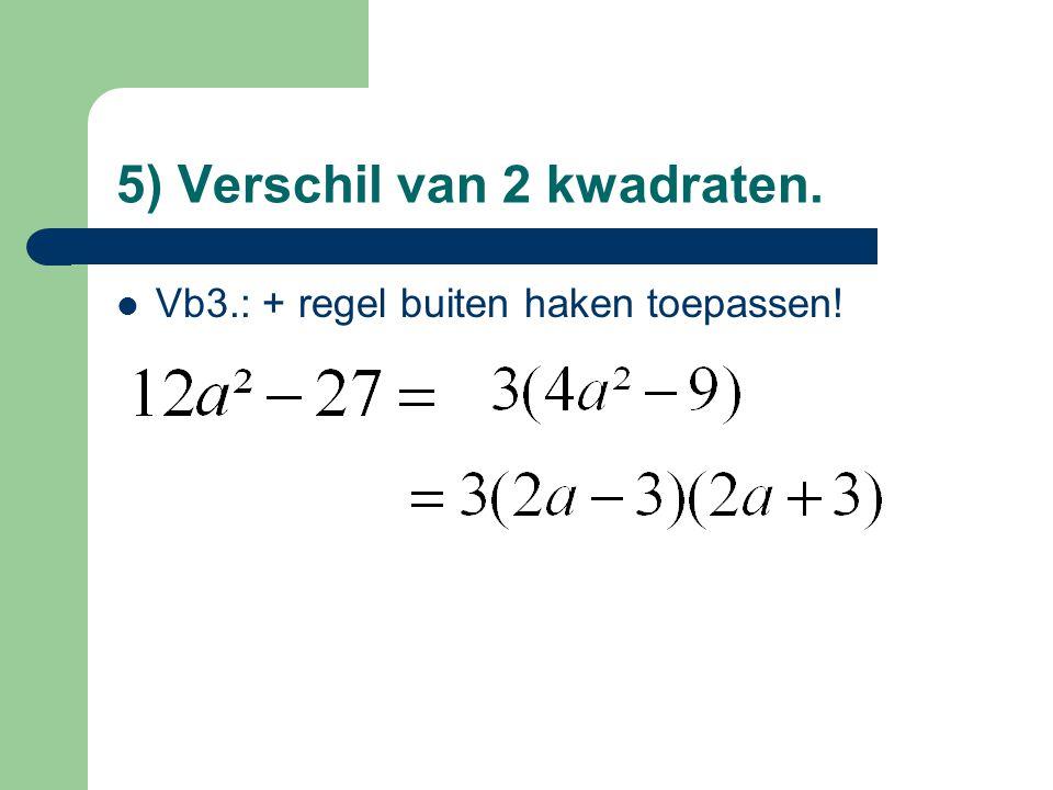 5) Verschil van 2 kwadraten. Vb3.: + regel buiten haken toepassen!
