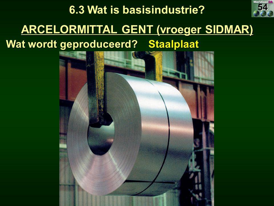 Wat wordt geproduceerd? Staalplaat 6.3 Wat is basisindustrie? ARCELORMITTAL GENT (vroeger SIDMAR) 54