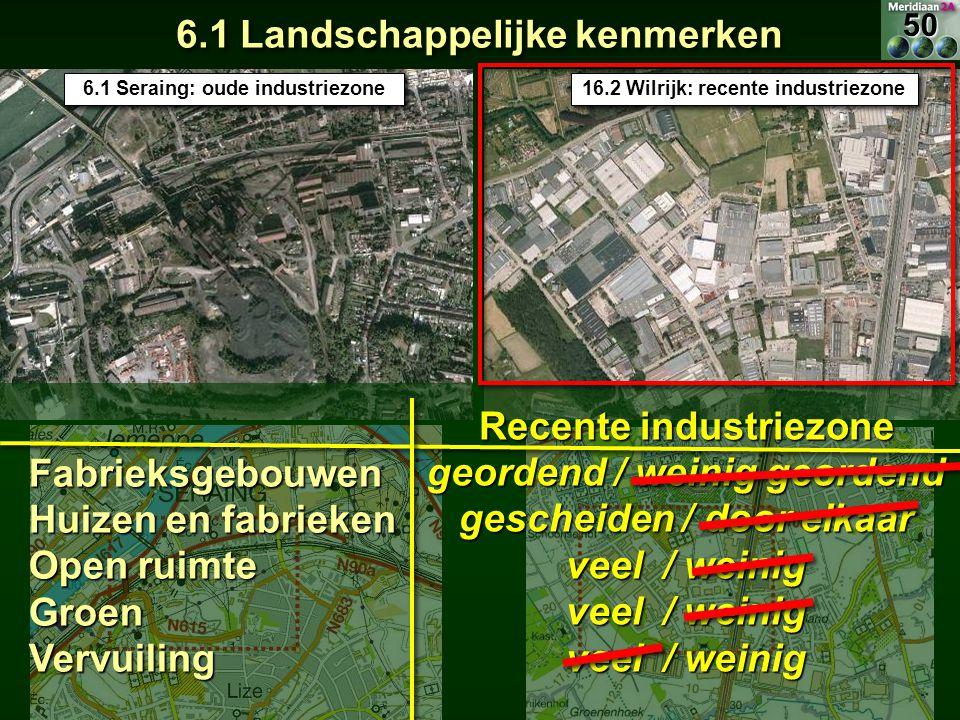 6.1 Landschappelijke kenmerken 6.1 Seraing: oude industriezone 16.2 Wilrijk: recente industriezone Fabrieksgebouwen Huizen en fabrieken Open ruimte Gr