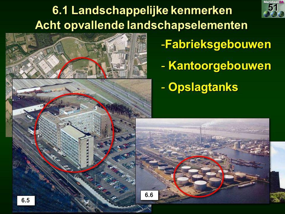 -Fabrieksgebouwen - Kantoorgebouwen - Opslagtanks 6.1 Landschappelijke kenmerken Acht opvallende landschapselementen 6.2 6.9 6.5 6.10 6.6 51