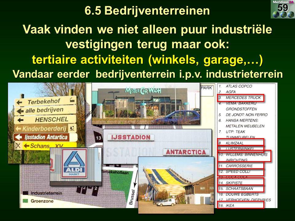 6.5 Bedrijventerreinen Vaak vinden we niet alleen puur industriële vestigingen terug maar ook: Vandaar eerder bedrijventerrein i.p.v. industrieterrein