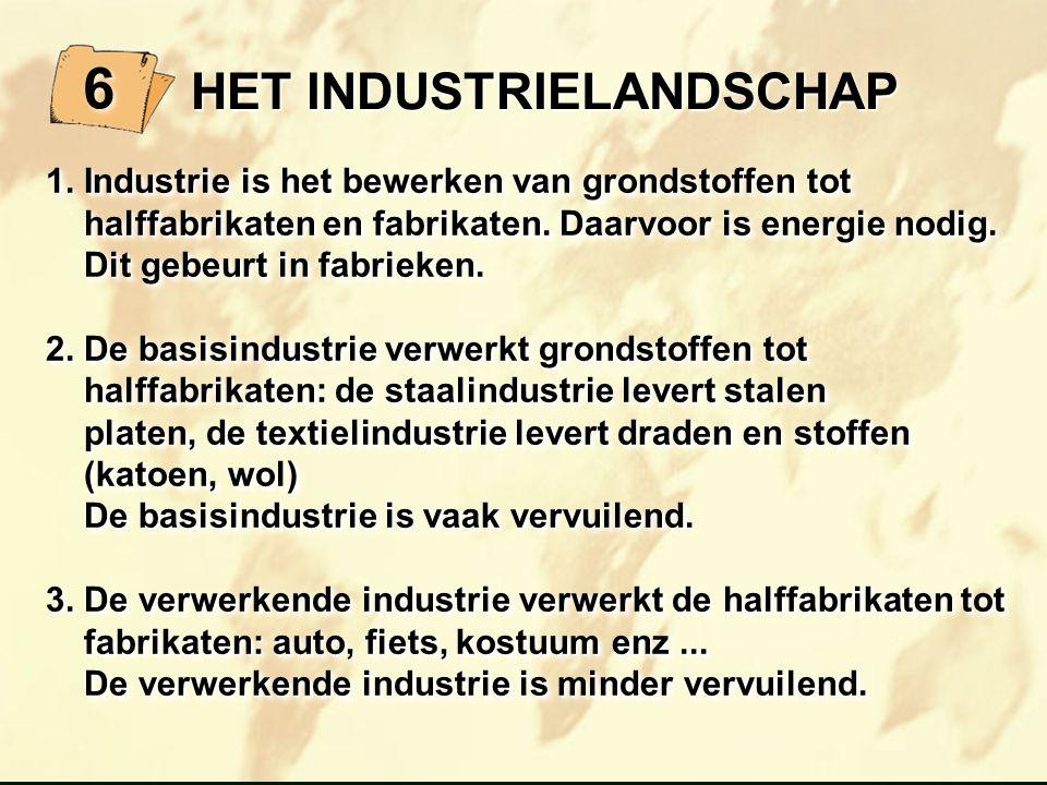 HET INDUSTRIELANDSCHAP HET INDUSTRIELANDSCHAP 1. Industrie is het bewerken van grondstoffen tot halffabrikaten en fabrikaten. Daarvoor is energie nodi