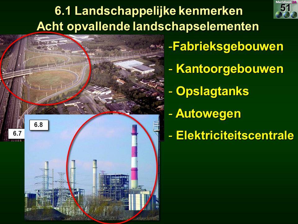 -Fabrieksgebouwen - Kantoorgebouwen - Opslagtanks - Autowegen - Elektriciteitscentrale 6.1 Landschappelijke kenmerken Acht opvallende landschapselemen