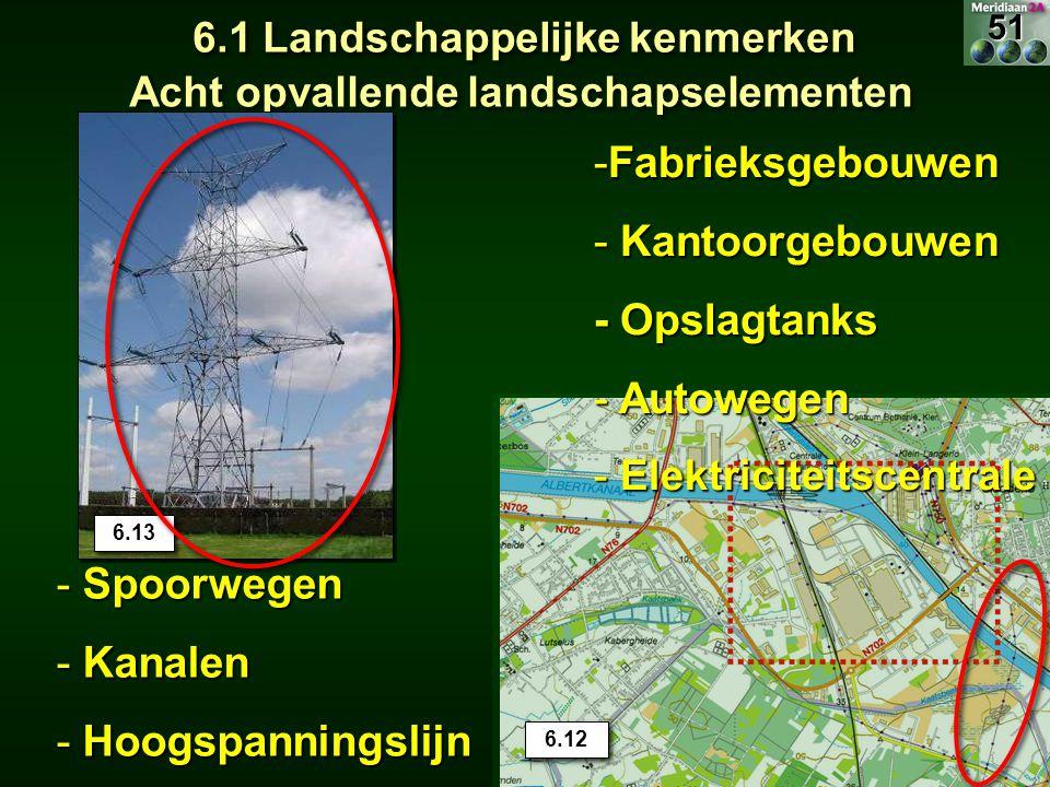 6.1 Landschappelijke kenmerken Acht opvallende landschapselementen 6.12 6.13 -Fabrieksgebouwen - Kantoorgebouwen - Opslagtanks - Autowegen - Elektrici