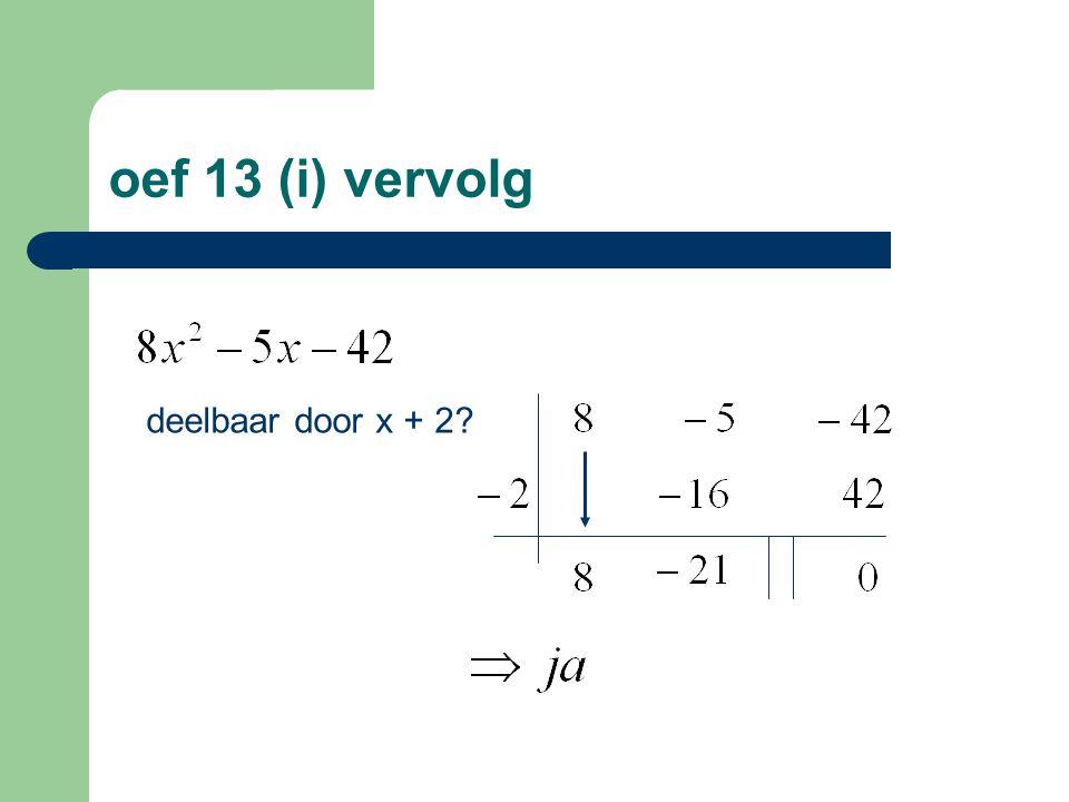 oef 13 (i) vervolg deelbaar door x + 2?