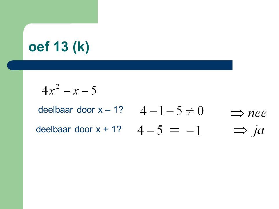 oef 13 (k) deelbaar door x – 1? deelbaar door x + 1?