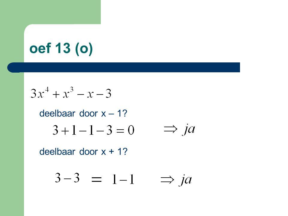 oef 13 (o) deelbaar door x – 1? deelbaar door x + 1?