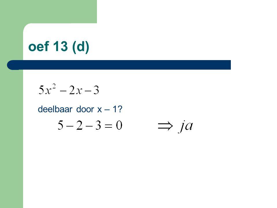 oef 13 (d) deelbaar door x – 1?