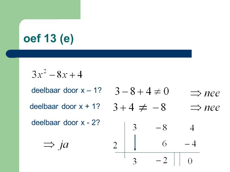 oef 13 (e) deelbaar door x – 1? deelbaar door x + 1? deelbaar door x - 2?