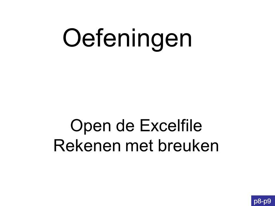 Oefeningen p8-p9 Open de Excelfile Rekenen met breuken