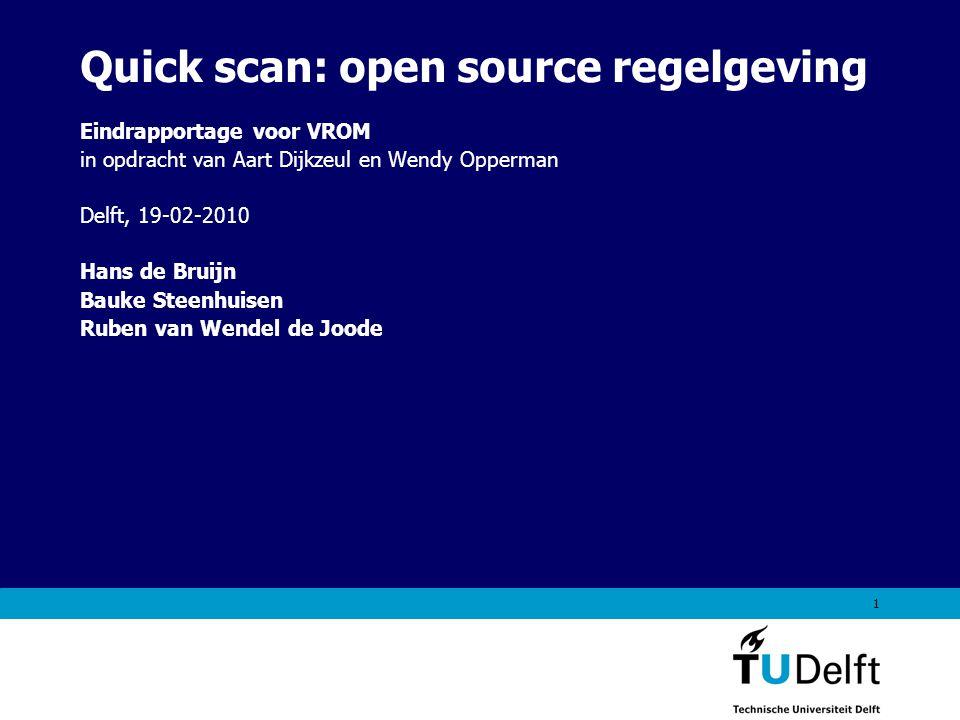 1 Quick scan: open source regelgeving Eindrapportage voor VROM in opdracht van Aart Dijkzeul en Wendy Opperman Delft, 19-02-2010 Hans de Bruijn Bauke Steenhuisen Ruben van Wendel de Joode
