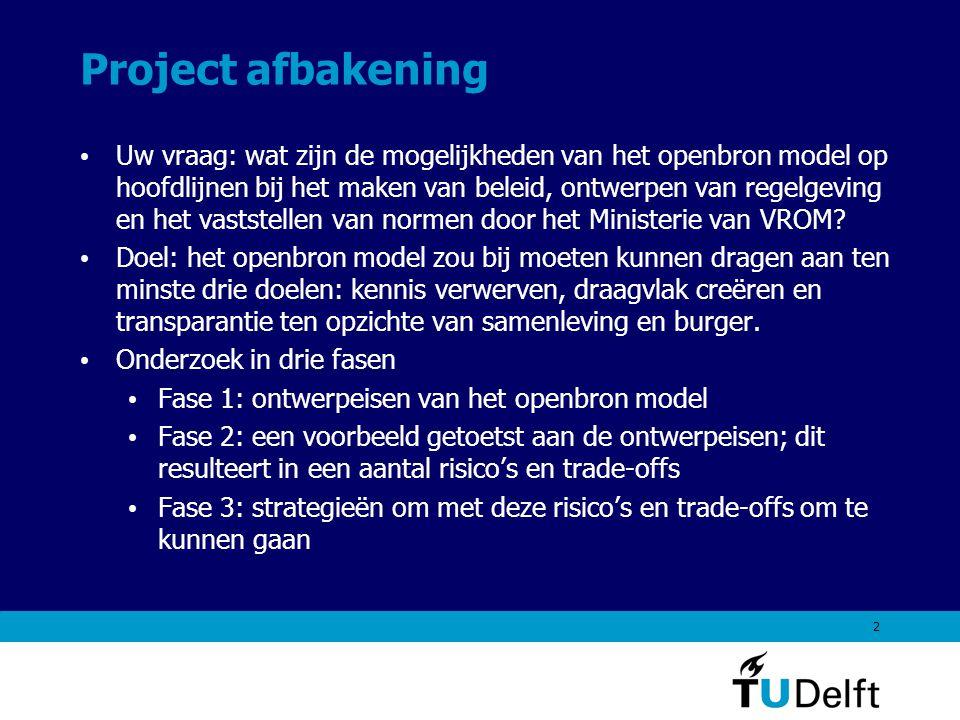 2 Project afbakening Uw vraag: wat zijn de mogelijkheden van het openbron model op hoofdlijnen bij het maken van beleid, ontwerpen van regelgeving en het vaststellen van normen door het Ministerie van VROM.