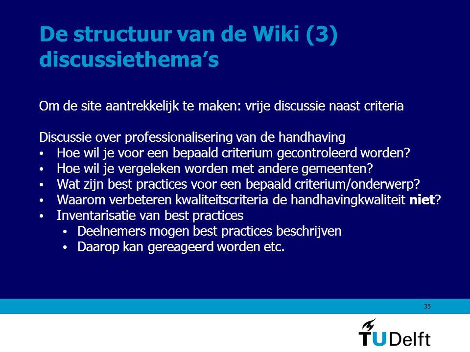 35 De structuur van de Wiki (3) discussiethema's Om de site aantrekkelijk te maken: vrije discussie naast criteria Discussie over professionalisering van de handhaving Hoe wil je voor een bepaald criterium gecontroleerd worden.