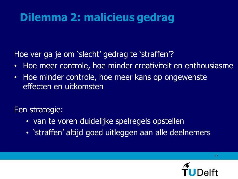 47 Dilemma 2: malicieus gedrag Hoe ver ga je om 'slecht' gedrag te 'straffen'.