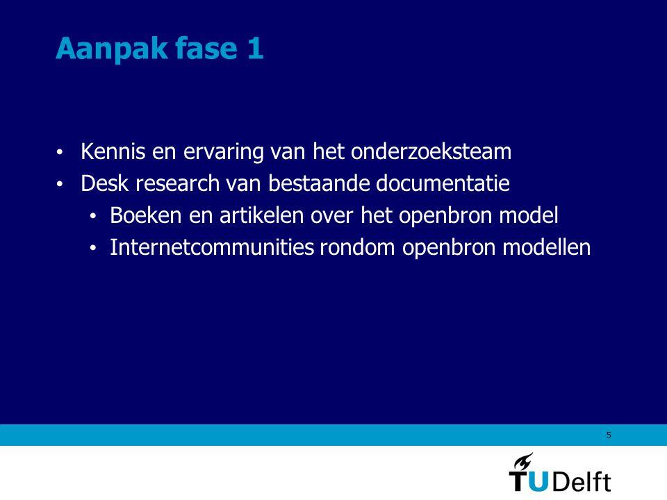 5 Aanpak fase 1 Kennis en ervaring van het onderzoeksteam Desk research van bestaande documentatie Boeken en artikelen over het openbron model Internetcommunities rondom openbron modellen