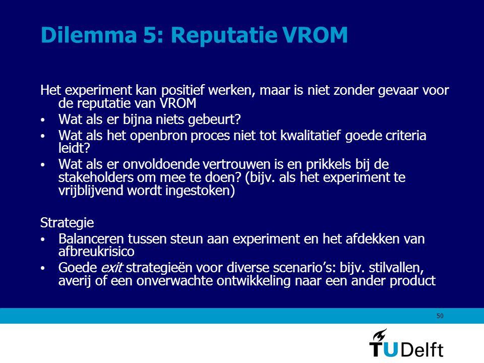 50 Dilemma 5: Reputatie VROM Het experiment kan positief werken, maar is niet zonder gevaar voor de reputatie van VROM Wat als er bijna niets gebeurt.
