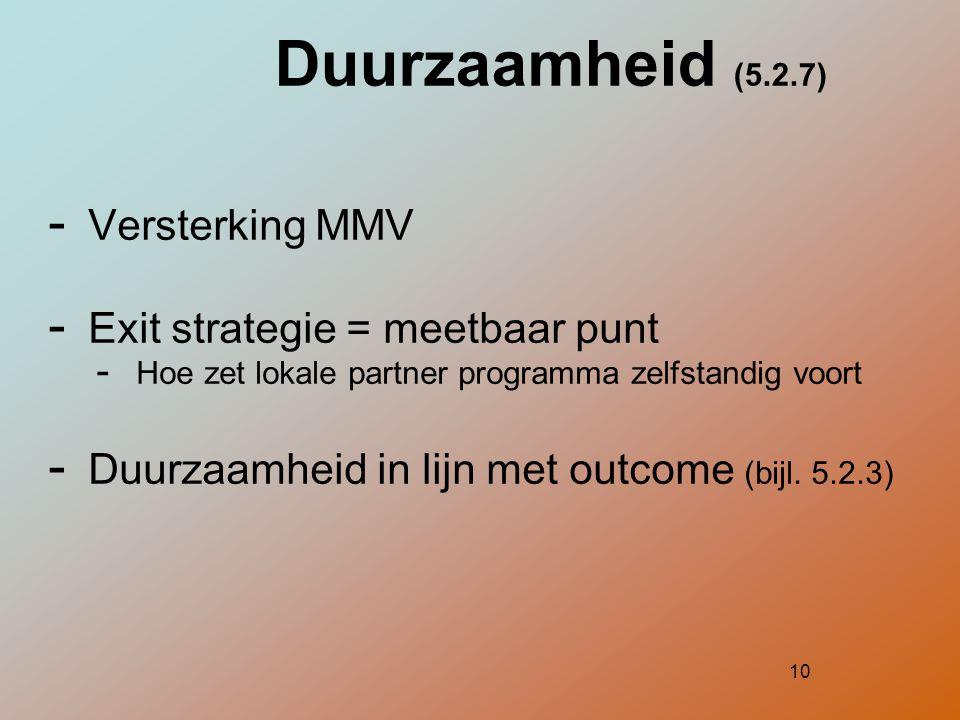 10 Duurzaamheid (5.2.7) - Versterking MMV - Exit strategie = meetbaar punt - Hoe zet lokale partner programma zelfstandig voort - Duurzaamheid in lijn