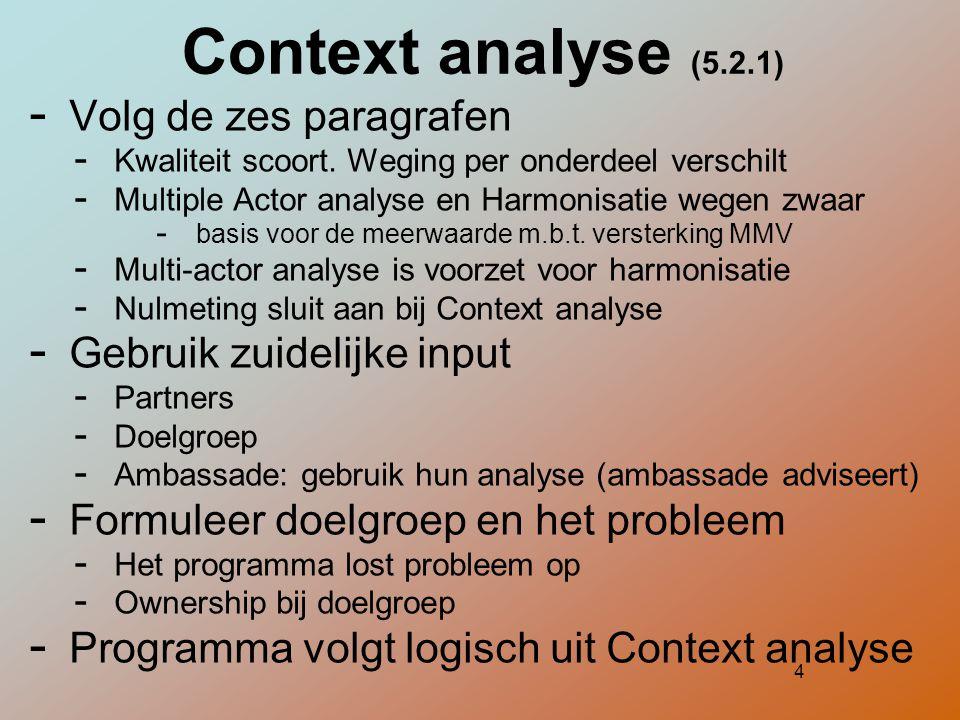 5 Doel en strategie (5.2.2)  Link met overkoepelende MFS doel  Armoede bestrijding en versterking MMV  Ctxt analyse en probleem doelgroep bepalen resultaat en strategie.