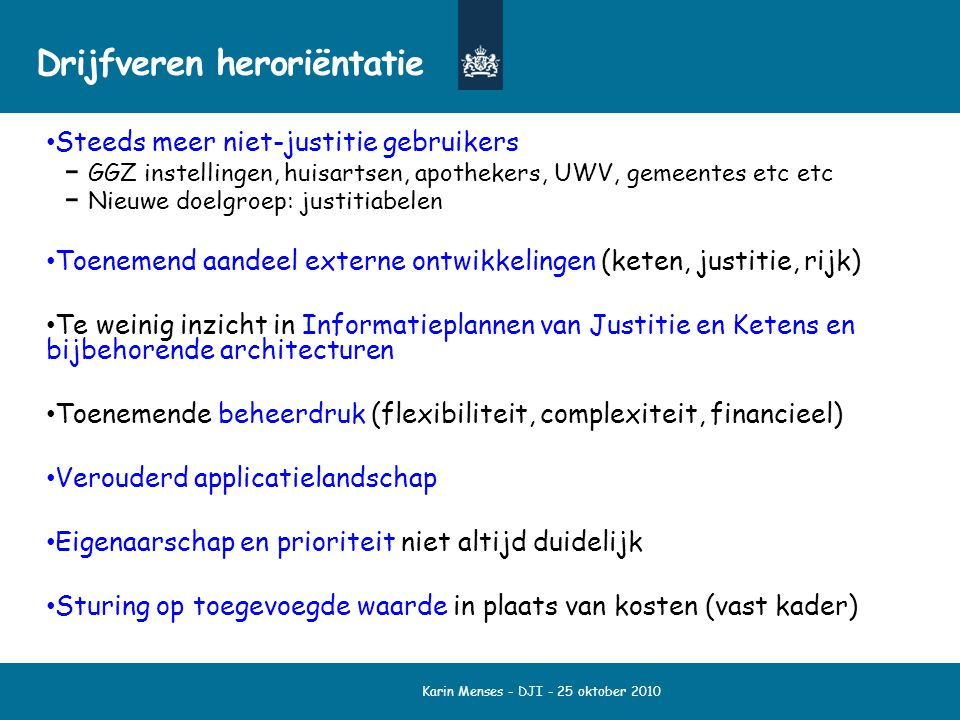 Karin Menses - DJI - 25 oktober 2010 Drijfveren heroriëntatie Steeds meer niet-justitie gebruikers GGZ instellingen, huisartsen, apothekers, UWV, geme