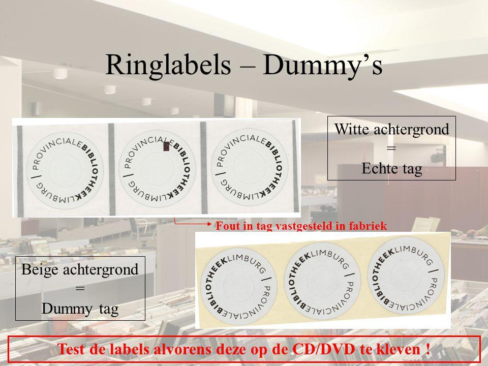 Ringlabels – Dummy's Witte achtergrond = Echte tag Beige achtergrond = Dummy tag Test de labels alvorens deze op de CD/DVD te kleven .