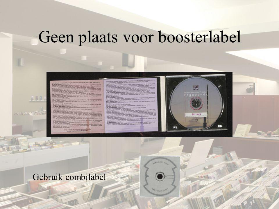Meerdere CD's/DVD's 1.Test of 1 ringlabel op een CD/DVD (met boosterlabel) voldoende is, zoniet een combilabel kleven.