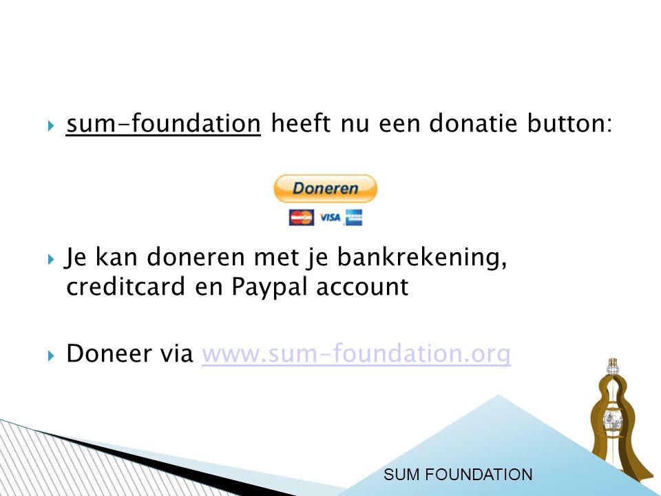  sum-foundation heeft nu een donatie button:  Je kan doneren met je bankrekening, creditcard en Paypal account  Doneer via www.sum-foundation.orgwww.sum-foundation.org SUM FOUNDATION