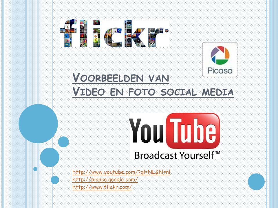 V OORBEELDEN VAN V IDEO EN FOTO SOCIAL MEDIA http://www.youtube.com/?gl=NL&hl=nl http://picasa.google.com/ http://www.flickr.com/