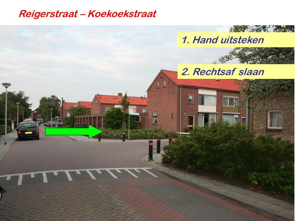 Reigerstraat – Koekoekstraat 2. Rechtsaf slaan 1. Hand uitsteken