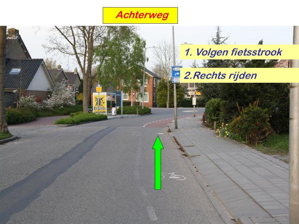 Achterweg 1. Volgen fietsstrook 2.Rechts rijden