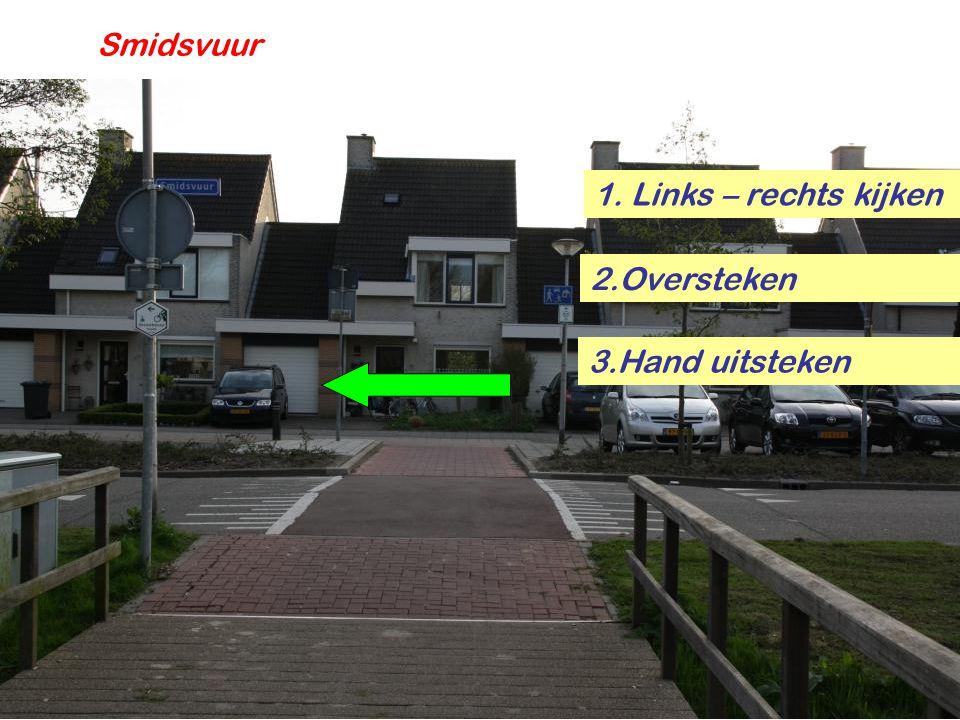 1. Links – rechts kijken 2.Oversteken 3.Hand uitsteken Smidsvuur