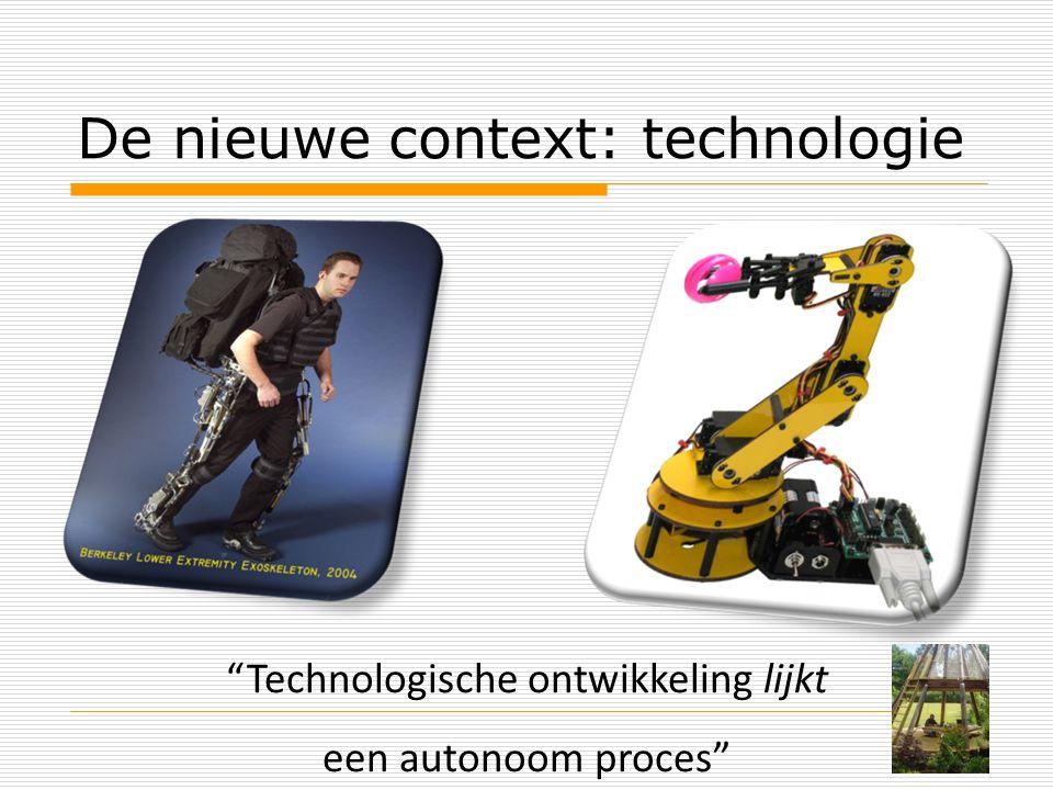 De nieuwe context: technologie Technologische ontwikkeling lijkt een autonoom proces