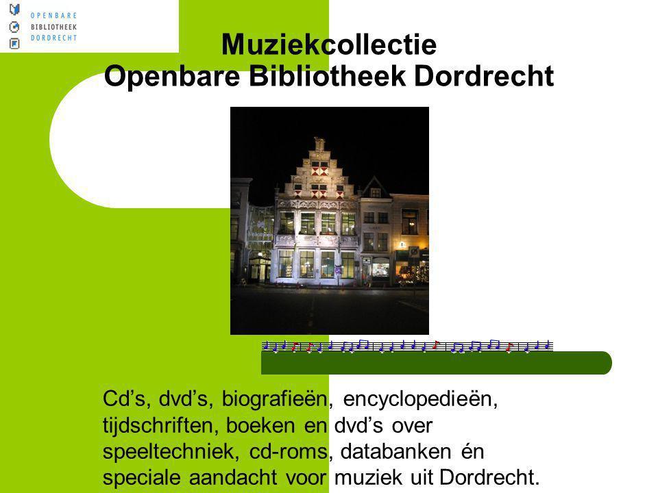 Muziekcollectie Openbare Bibliotheek Dordrecht Cd's, dvd's, biografieën, encyclopedieën, tijdschriften, boeken en dvd's over speeltechniek, cd-roms, d