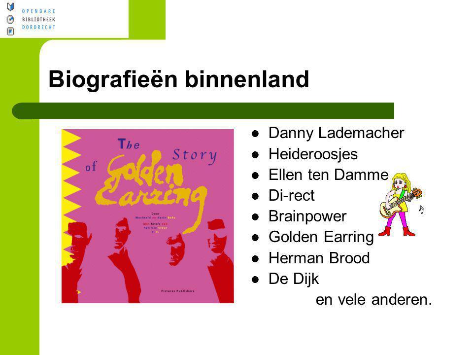 Biografieën binnenland Danny Lademacher Heideroosjes Ellen ten Damme Di-rect Brainpower Golden Earring Herman Brood De Dijk en vele anderen.