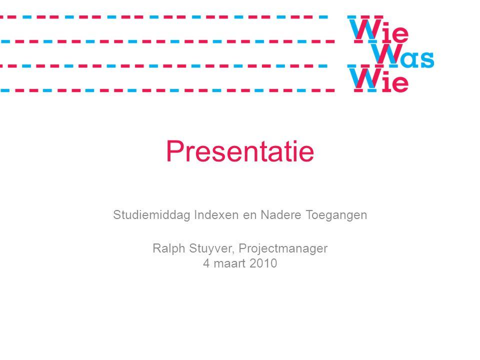 Presentatie Studiemiddag Indexen en Nadere Toegangen Ralph Stuyver, Projectmanager 4 maart 2010