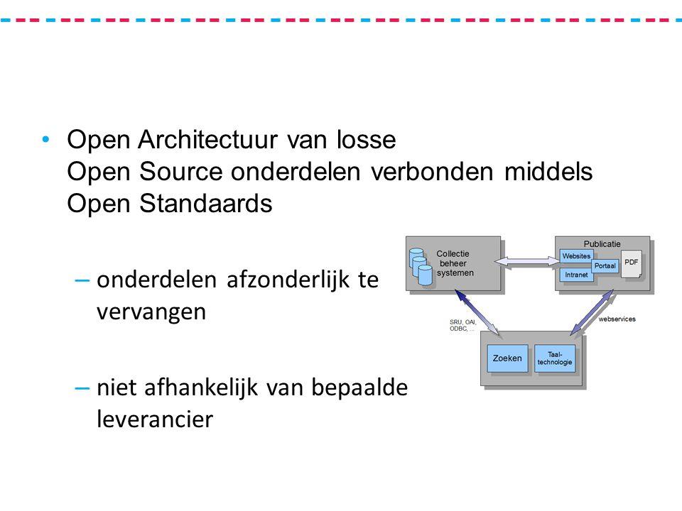 Open Architectuur van losse Open Source onderdelen verbonden middels Open Standaards – onderdelen afzonderlijk te vervangen – niet afhankelijk van bepaalde leverancier