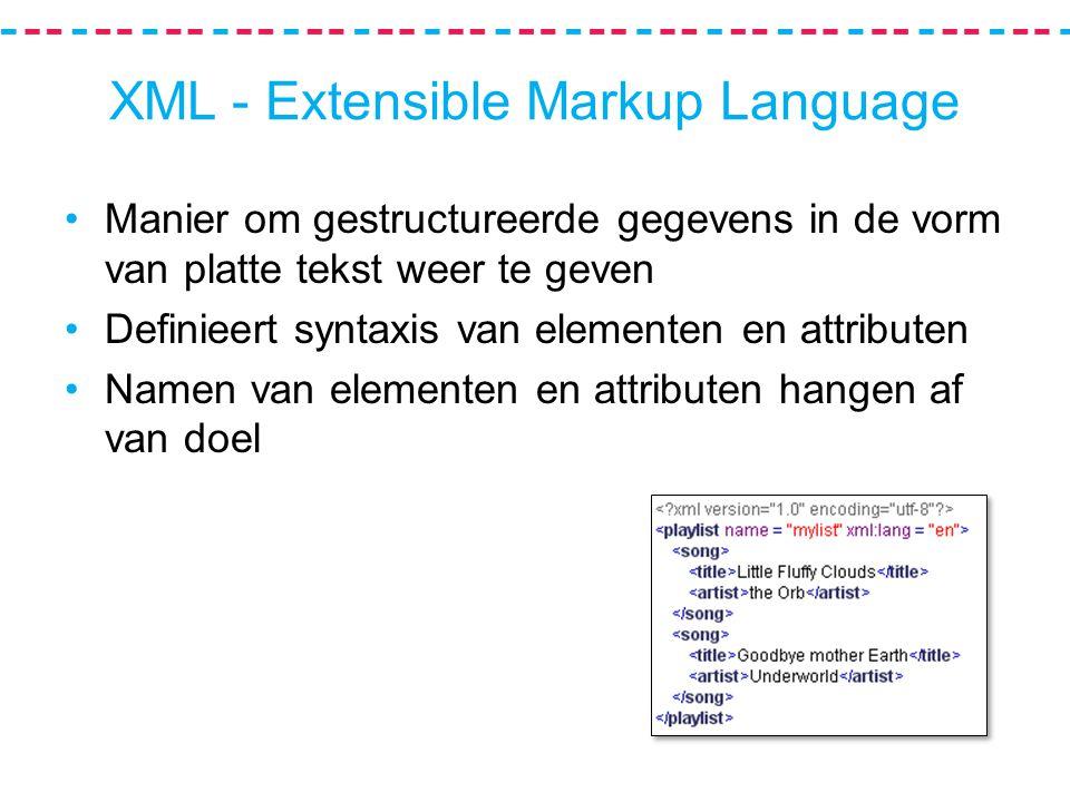 XML - Extensible Markup Language Manier om gestructureerde gegevens in de vorm van platte tekst weer te geven Definieert syntaxis van elementen en attributen Namen van elementen en attributen hangen af van doel